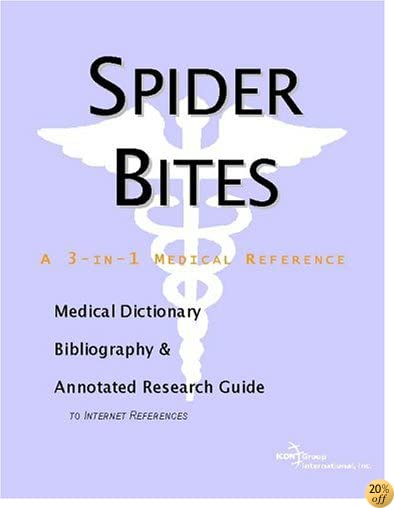 Spider Bites - A Medical Dictionary, Bibliography, and Annotated Research Guide to Internet References