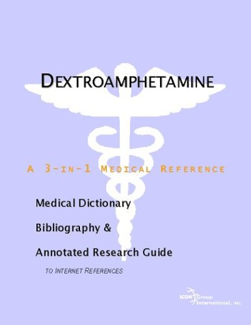 dextroamphetamine-a-medical-dictionary-bibliography-and-annotated-research-guide-to-internet-references
