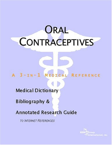 oral-contraceptives-a-medical-dictionary-bibliography-and-annotated-research-guide-to-internet-references