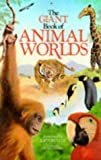 Ganeri, Anita: The Giant Book of Animal Worlds (Giant books)