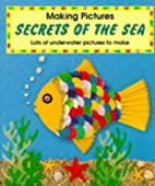 Secrets of the Sea (Making Pictures) by Anne…