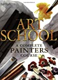 Monahan, Patricia: Art School : A Complete Painters Course