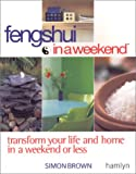 Brown, Simon: Feng Shui in a Weekend: Transform Your Life and Home in a Weekend or Less