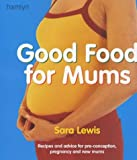 Lewis, Sara: Good Food for Mums