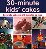 Lewis, Sara: 30 Minute Kids&#39; Cakes : Decorate Kids&#39; Cakes in 30 Minutes or Less