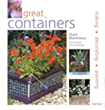 Matthews, Clare: Great Containers: Making - Decorating - Planting