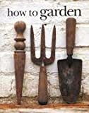 Smith, Jo: How to Garden