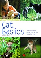 Cat Basics: The Essential Guide to Caring…