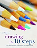 Sidaway, Ian: Drawing in 10 Steps: All the Techniques You Need in Just One Drawing