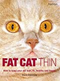 Alderton, David: Fat Cat Thin: How to Keep Your Cat Lean, Fit, Healthy and Happy