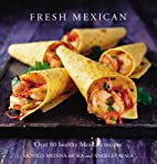 Fresh Mexican by Monica Medina-Mora