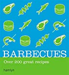Barbecues: Over 200 Delicious Recipes…