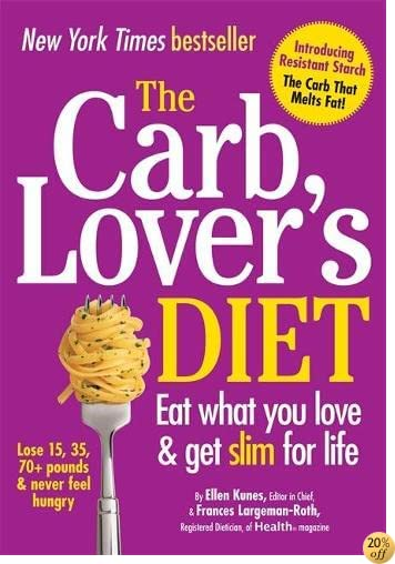 The Carb Lover's Diet: Eat What You Love, Get Slim for Life!
