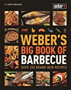 Weber's Big Book of Barbecue by Jamie…