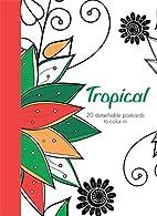 Tropical: 20 detachable postcards to color…