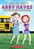 Mazer, Anne: All That Glitters Isn't Gold (Turtleback School & Library Binding Edition) (Amazing Days of Abby Hayes (Pb))