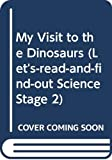 Aliki: My Visit to the Dinosaurs (Let's-Read-and-Find-Out Science Stage 2)