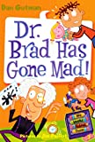 Gutman, Dan: Dr. Brad Has Gone Mad! (Turtleback School & Library Binding Edition) (My Weird School Daze (Prebound))