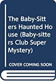 Martin, Ann M.: The Baby-Sitters Haunted House (Baby-Sitters Club Super Mystery)