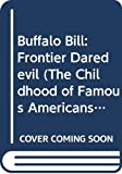 Stevenson, Augusta: Buffalo Bill: Frontier Daredevil (The Childhood of Famous Americans Series)