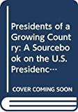 Smith, Carter: Presidents of a Growing Country: A Sourcebook on the U.S. Presidency