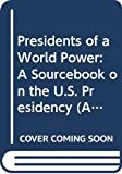 Smith, Carter: Presidents of a World Power: A Sourcebook on the U.S. Presidency
