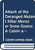Watterson, Bill: Attack of the Deranged Mutant Killer Monster Snow Goons: A Calvin and Hobbes Collection