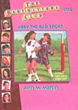 Martin, Ann M.: Abby the Bad Sport (Baby-Sitters Club)