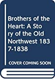 Blos, Joan W.: Brothers of the Heart: A Story of the Old Northwest 1837-1838