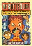 Lubar, David: My Rotten Life (Turtleback School & Library Binding Edition) (Nathan Abercrombie, Accidental Zombie (Pb))