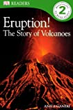 Ganeri, Anita: Eruption! The Story Of Volcanoes (Turtleback School & Library Binding Edition) (DK Readers: Level 2 (PB))