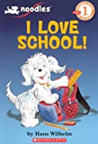 Wilhelm, Hans: I Love School! (Turtleback School & Library Binding Edition) (Noodles)