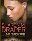 Draper, Sharon M.: Just Another Hero (Turtleback School & Library Binding Edition)