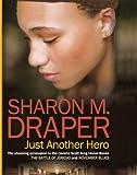 Draper, Sharon M.: Just Another Hero (Turtleback School & Library Binding Edition)