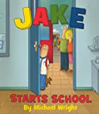 Wright, Michael: Jake Starts School (Turtleback School & Library Binding Edition)