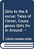 Lansky, Bruce: Girls to the Rescue: Tales of Clever, Courageous Girls from Around the World
