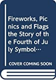 Giblin, James Cross: Fireworks, Picnics and Flags the Story of the Fourth of July Symbols
