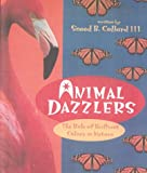 Collard, Sneed B.: Animal Dazzlers: The Role of Brilliant Colors in Nature