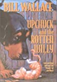 Wallace, Bill: Upchuck and the Rotten Willy