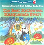 Scarry, Richard: The Best Halloween Masquerade Ever! (The Busy World of Richard Scarry: Richard Scarry's Best Holiday Books Ever)