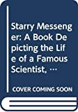 Sis, Peter: Starry Messenger: A Book Depicting the Life of a Famous Scientist, Mathematician, Astronomer, Philosopher, Physicist