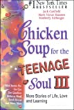 Chicken Soup for the Teenage Soul III More Stories of Life, Love and Learning