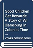 Moore, Eva: Good Children Get Rewards: A Story of Williamsburg in Colonial Times