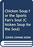 Canfield, Jack: Chicken Soup for the Sports Fan's Soul