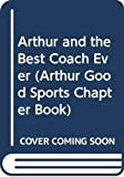 Brown, Marc Tolon: Arthur and the Best Coach Ever (Arthur Good Sports Chapter Book)