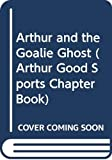 Brown, Marc Tolon: Arthur and the Goalie Ghost (Arthur Good Sports Chapter Book)