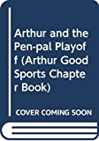 Brown, Marc Tolon: Arthur and the Pen-pal Playoff (Arthur Good Sports Chapter Book)