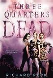 Peck, Richard: Three-Quarters Dead (Turtleback School & Library Binding Edition)