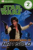 Dorling Kindersley, Inc.: The Adventures Of Han Solo (Turtleback School & Library Binding Edition) (Star Wars (Pb))