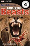 Dorling Kindersley, Inc.: Dangerous Beasts (Turtleback School & Library Binding Edition) (DK Readers: Level 4 (Pb))